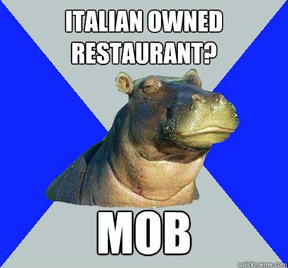 Italian owned restaurant? MOB  Skeptical Hippo