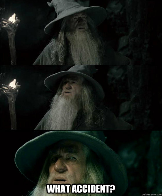 What accident? -  What accident?  Confused Gandalf