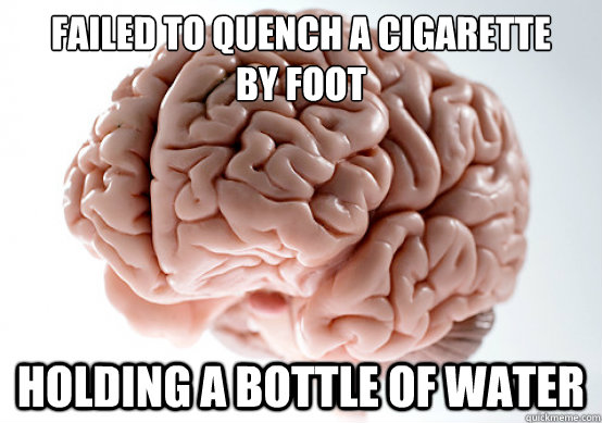 Failed to quench a cigarette  by foot Holding a bottle of water