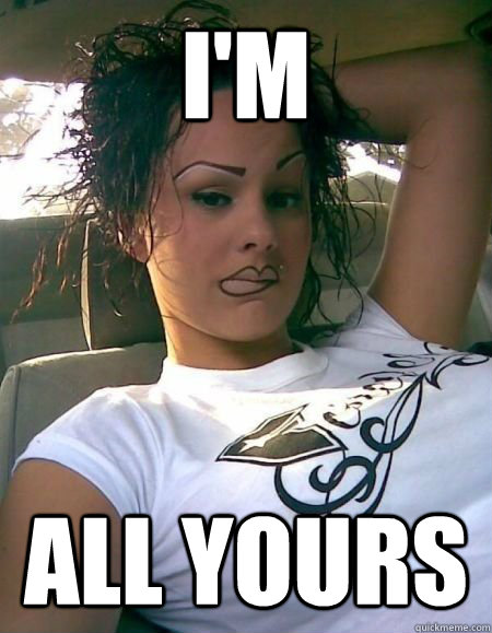 Im All Yours Silly Lips Girl Quickmeme