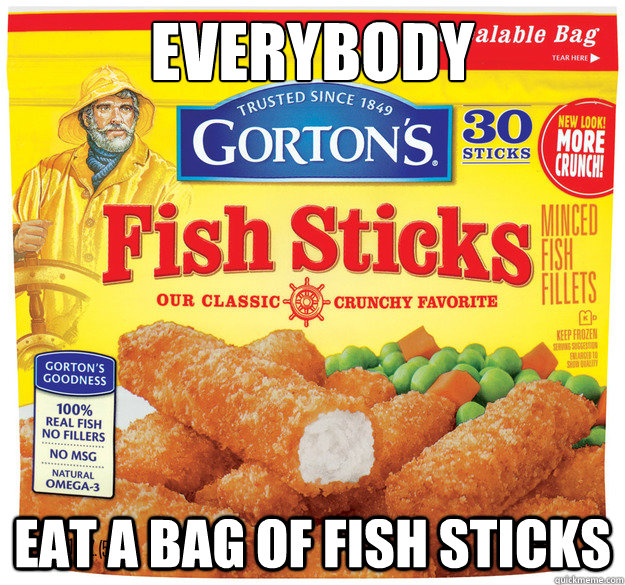 everybody eat a bag of fish sticks - everybody eat a bag of fish sticks  Good Guy Gortons Fisherman