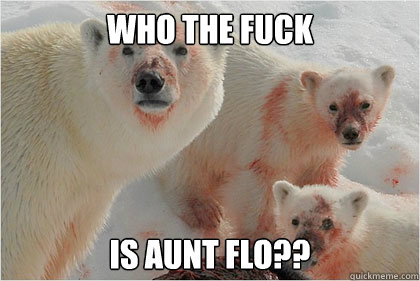 Who the fuck is aunt flo?? - Bad News Bears - quickmeme