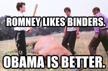 Romney likes binders. obama is better.