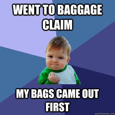went to baggage claim my bags came out first - went to baggage claim my bags came out first  Success Kid