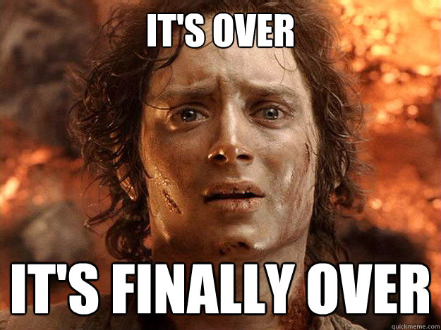 it's over it's finally over - it's over it's finally over  Finished Frodo