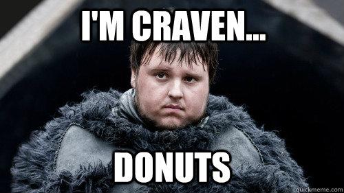 I'm Craven... Donuts - I'm Craven... Donuts  Sad Samwell