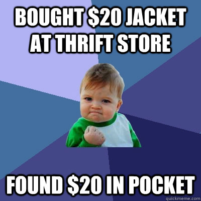 Bought $20 jacket at thrift store found $20 in pocket - Bought $20 jacket at thrift store found $20 in pocket  Success Kid