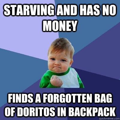Starving and has no money Finds a forgotten bag of Doritos in backpack - Starving and has no money Finds a forgotten bag of Doritos in backpack  Success Kid