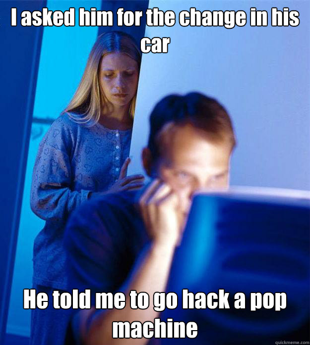 I asked him for the change in his car He told me to go hack