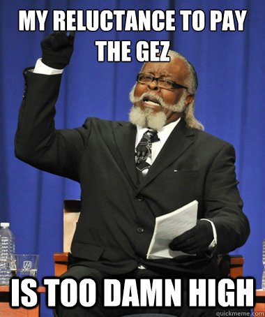 My reluctance to pay the GEZ is too damn high - My reluctance to pay the GEZ is too damn high  The Rent Is Too Damn High