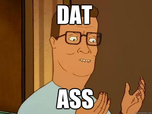 Dat Ass - Hank Hill - quickmeme