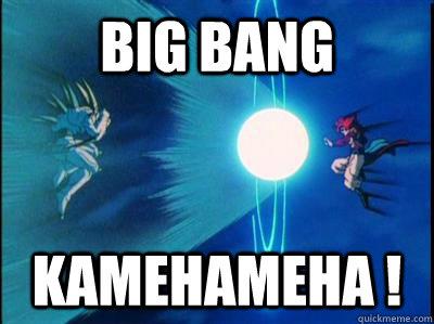 Big Bang Kamehameha !  Big Bang Kamehameha