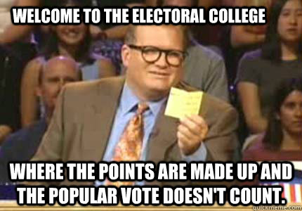 d8491008a3762e8371266ee4f810dd7e4d01b21e3ebaa37ed0d481aa71b04190 welcome to the electoral college where the points are made up and,Electoral College Memes