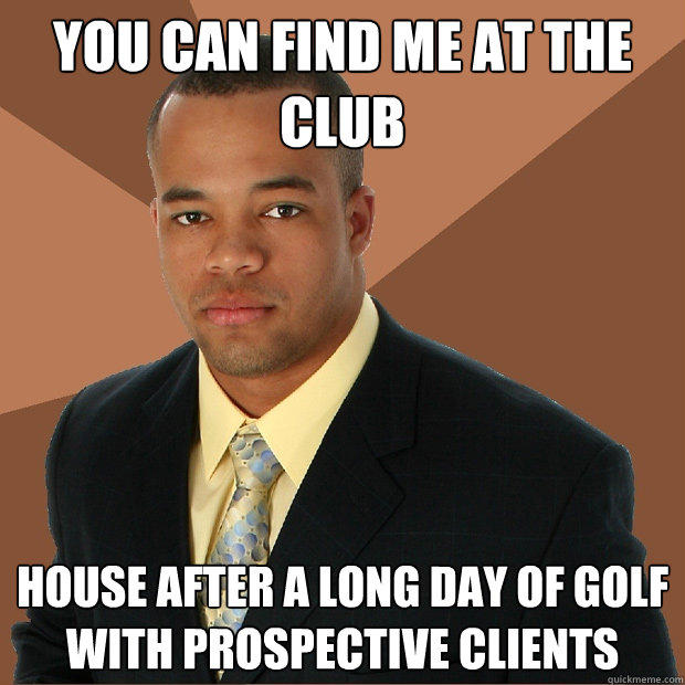 you can find me at the club house after a long day of golf with prospective clients - you can find me at the club house after a long day of golf with prospective clients  Successful Black Man