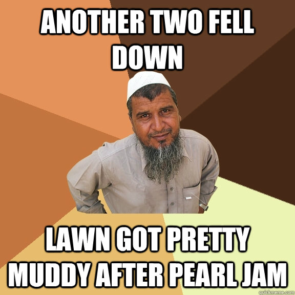 another two fell down lawn got pretty muddy after pearl jam - another two fell down lawn got pretty muddy after pearl jam  Ordinary Muslim Man