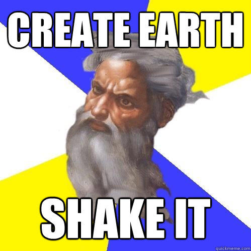 create earth shake it - create earth shake it  Advice God