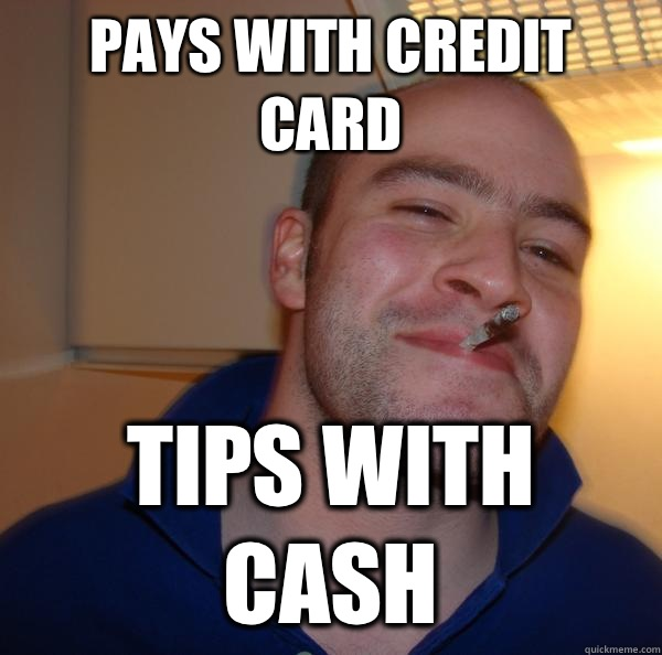 Pays with credit card Tips with cash - Pays with credit card Tips with cash  Misc