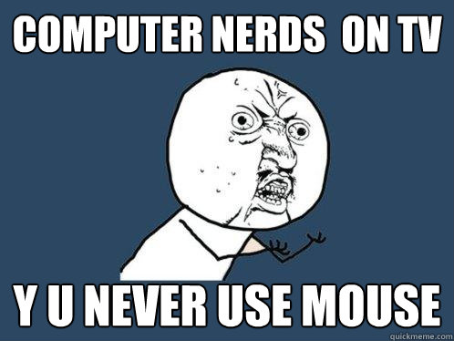 computer Nerds  on tv y u never use mouse - computer Nerds  on tv y u never use mouse  Y U No