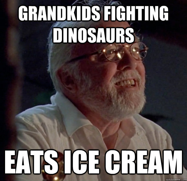 Grandkids Fighting Dinosaurs Eats Ice Cream - Grandkids Fighting Dinosaurs Eats Ice Cream  Scumbag John Hammond