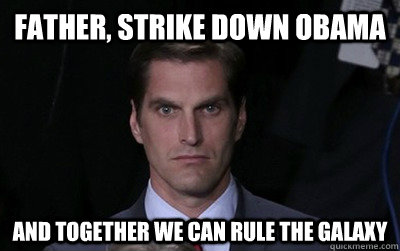 father, strike down obama and together we can rule the galaxy - father, strike down obama and together we can rule the galaxy  Menacing Josh Romney