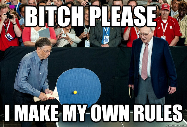 d87761e40866898d554a50b8a99c47af2af84ad2d1c8bace9d07b3fde377957c bitch please i make my own rules introducing 1% bill gates quickmeme