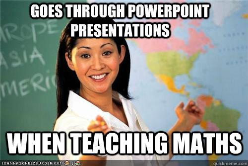 Goes through powerpoint presentations when teaching maths