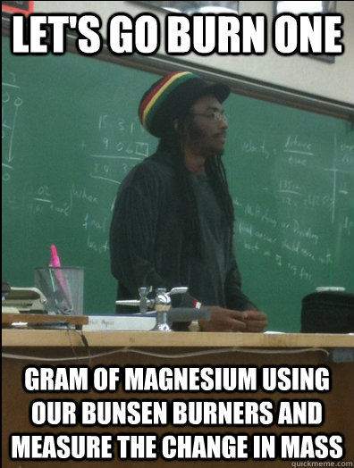 Let's go burn one gram of magnesium using our bunsen burners and measure the change in mass - Let's go burn one gram of magnesium using our bunsen burners and measure the change in mass  Rasta Science Teacher