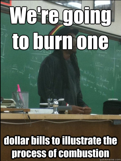 We're going to burn one dollar bills to illustrate the process of combustion - We're going to burn one dollar bills to illustrate the process of combustion  Rasta Science Teacher