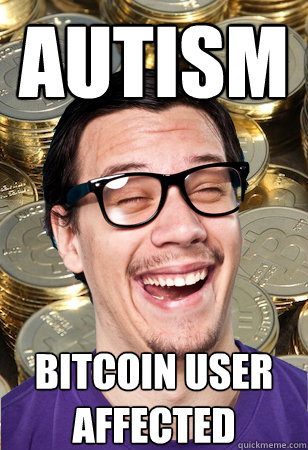 Autism bitcoin user affected - Autism bitcoin user affected  Bitcoin user not affected