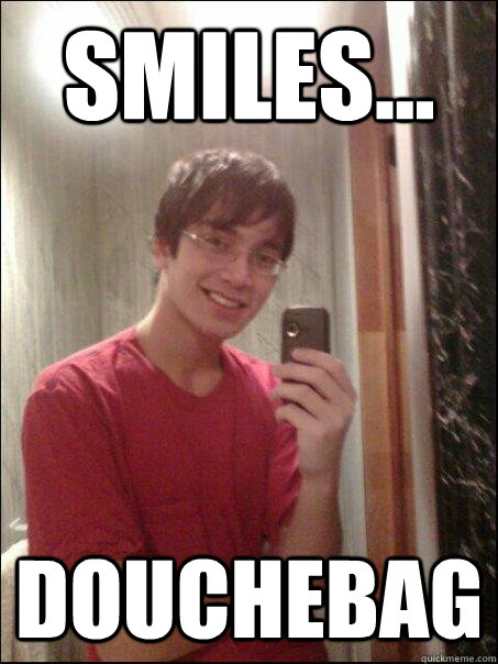 smiles... douchebag - smiles... douchebag  Timothy loool