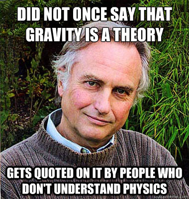 Did not once say that gravity is a theory Gets quoted on it by people who don't understand physics
