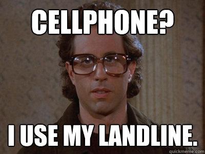 Cellphone? I use my landline. - Cellphone? I use my landline.  Hipster Seinfeld