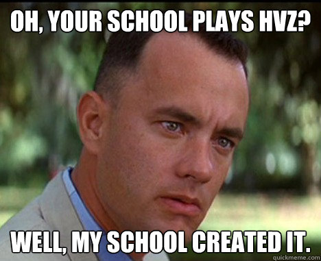 Oh, your school plays hvz? well, My school created it.  Epic Forrest Gump