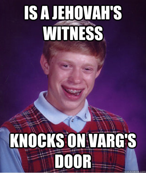 Is a jehovah's witness knocks on varg's door - Is a jehovah's witness knocks on varg's door  Bad Luck Brian