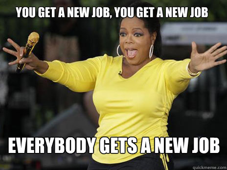 you get a new job, you get a new job everybody gets a new job  Oprah Loves Ham