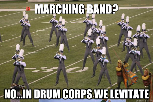 MARCHING BAND? NO...IN DRUM CORPS WE LEVITATE - MARCHING BAND? NO...IN DRUM CORPS WE LEVITATE  levitate blue stars