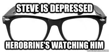 steve is depressed herobrine's watching him   Instant Hipster