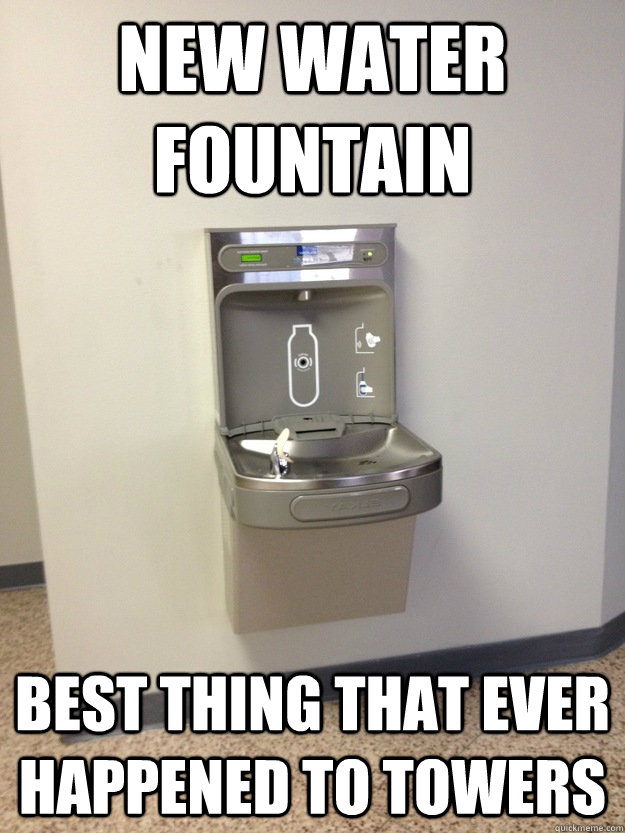 New Water Fountain  Best Thing That Ever Happened to Towers  Towers New Water Fountain