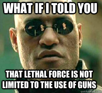what if i told you that lethal force is not limited to the use of guns - what if i told you that lethal force is not limited to the use of guns  Matrix Morpheus