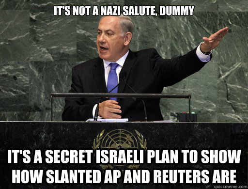 It's not a Nazi salute, dummy It's a secret Israeli plan to show how slanted AP and Reuters are - It's not a Nazi salute, dummy It's a secret Israeli plan to show how slanted AP and Reuters are  APRUETERSFAIL