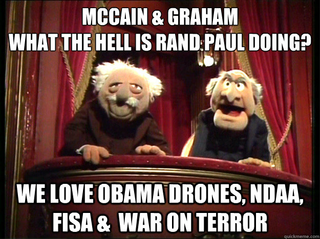 MCcain & Graham  What the hell is Rand Paul doing?  We love Obama drones, NDAA, FISA &  War on terror  Muppets Old men