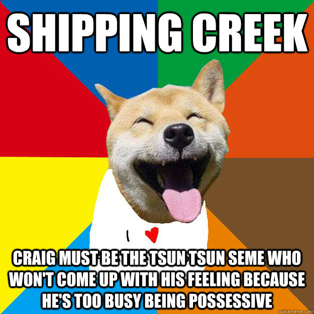 SHIPPING CREEK Craig must be the tsun tsun seme who won't come up with his feeling because he's too busy being possessive - SHIPPING CREEK Craig must be the tsun tsun seme who won't come up with his feeling because he's too busy being possessive  Ignorant South Park yaoi fans