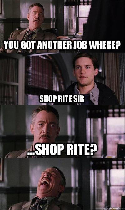 you got another job where? shop rite sir ...shop rite?   JJ Jameson