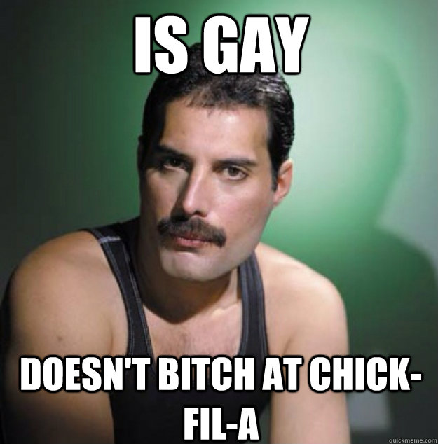 is gay doesn't bitch at chick-fil-a
