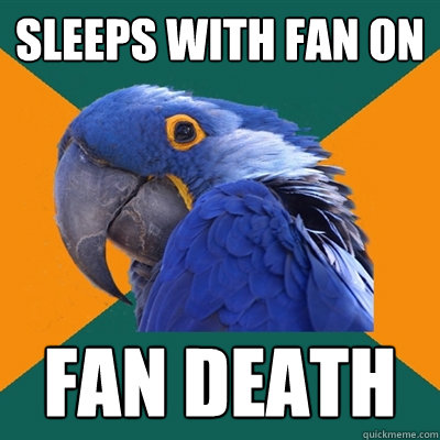 Sleeps with fan on Fan death - Sleeps with fan on Fan death  Paranoid Parrot