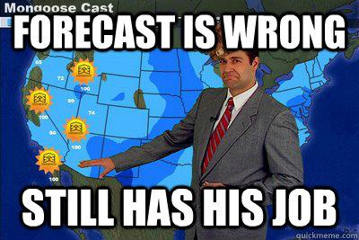 d8c8b29c686aac2f188d041c3748cbe8b0a27776b963f814b4e4bf8e3d9b68cc forecast is wrong still has his job scumbag weatherman quickmeme