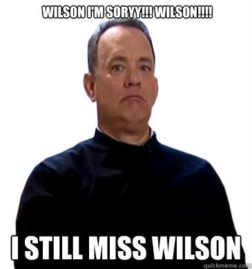wilson I'm Soryy!!! Wilson!!!! i still miss wilson