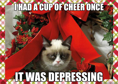 I had a cup of cheer once It was depressing