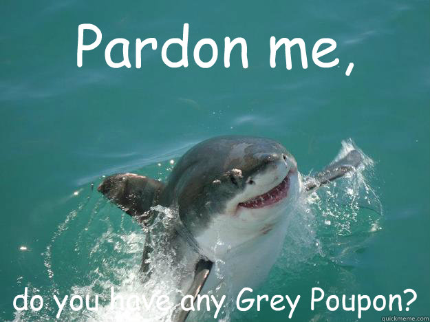 Pardon me, do you have any Grey Poupon?  Misunderstood Shark