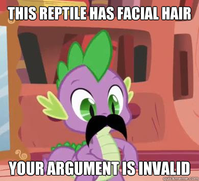 This reptile has facial hair Your argument is invalid  My little pony